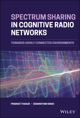 Spectrum Sharing in Cognitive Radio Networks: Towards Highly Connected Environments-cover
