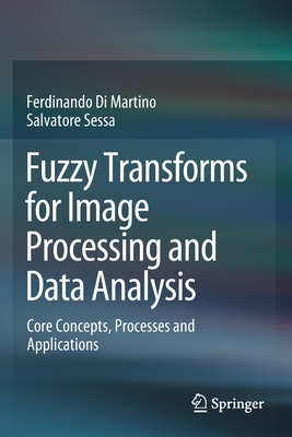 Fuzzy Transforms for Image Processing and Data Analysis: Core Concepts, Processes and Applications-cover
