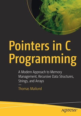 Pointers in C Programming: A Modern Approach to Memory Management, Recursive Data Structures, Strings, and Arrays-cover