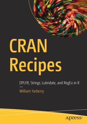 Cran Recipes: Dplyr, Stringr, Lubridate, and Regex in R-cover