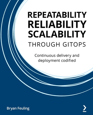 Repeatability Reliability Scalability Through Gitops: Continuous delivery and deployment codified-cover