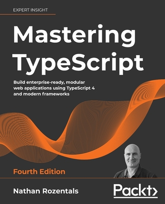Mastering TypeScript - Fourth Edition: Build enterprise-ready, modular web applications using TypeScript 4 and modern frameworks-cover