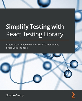 Simplify Testing with React Testing Library: Create maintainable tests using RTL that do not break with changes-cover