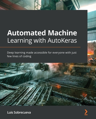 Automated Machine Learning with AutoKeras: Deep learning made accessible for everyone with just few lines of coding-cover