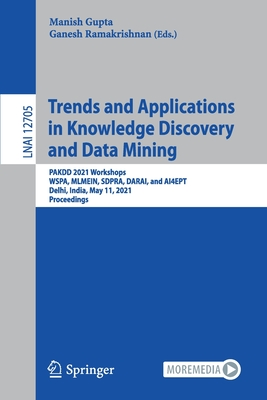Trends and Applications in Knowledge Discovery and Data Mining: Pakdd 2021 Workshops, Wspa, Mlmein, Sdpra, Darai, and Ai4ept, Delhi, India, May 11, 20-cover