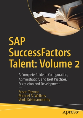 SAP Successfactors Talent: Volume 2: A Complete Guide to Configuration, Administration, and Best Practices: Succession and Development