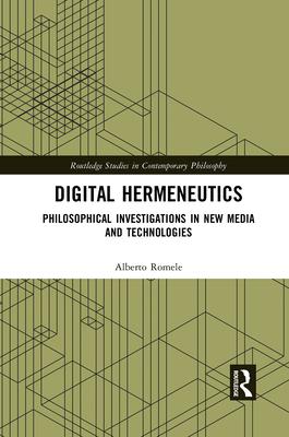 Digital Hermeneutics: Philosophical Investigations in New Media and Technologies-cover