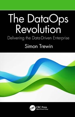 The Dataops Revolution: Delivering the Data-Driven Enterprise-cover