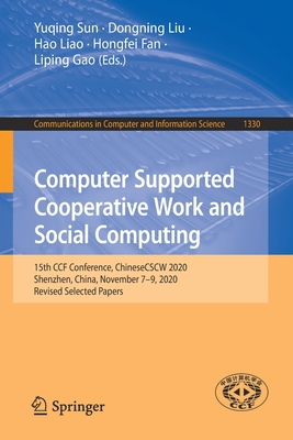 Computer Supported Cooperative Work and Social Computing: 15th Ccf Conference, Chinesecscw 2020, Shenzhen, China, November 7-9, 2020, Revised Selected-cover