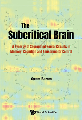 The Subcritical Brain: A Synergy of Segregated Neural Circuits in Memory, Cognition and Sensorimotor Control-cover