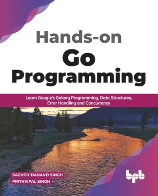 Hands-on Go Programming: Learn Google's Golang Programming, Data Structures, Error Handling and Concurrency ( English Edition)-cover