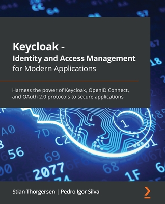 Keycloak - Identity and Access Management for Modern Applications: Harness the power of Keycloak, OpenID Connect, and OAuth 2.0 protocols to secure ap-cover