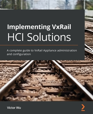 Implementing VxRail HCI Solutions: A complete guide to VxRail Appliance administration and configuration-cover