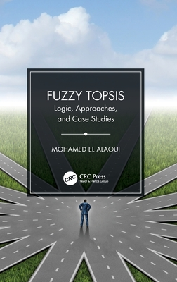 Fuzzy TOPSIS: Logic, Approaches, and Case Studies-cover