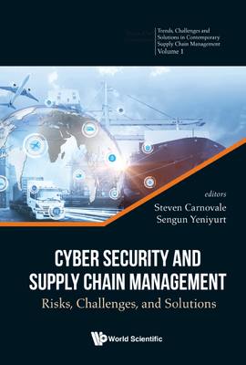 Cyber Security and Supply Chain Management: Risks, Challenges, and Solutions-cover