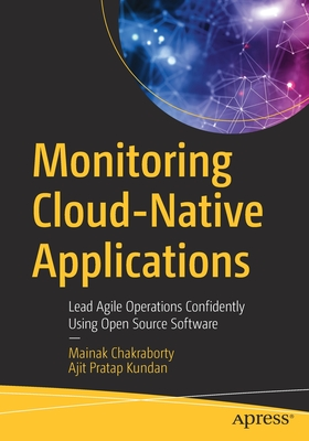 Monitoring Cloud-Native Applications: Lead Agile Operations Confidently Using Open Source Software-cover