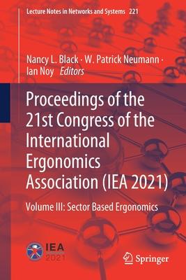Proceedings of the 21st Congress of the International Ergonomics Association (Iea 2021): Volume III: Sector Based Ergonomics-cover