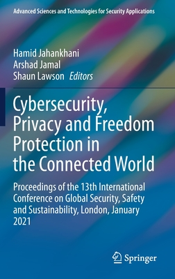 Cybersecurity, Privacy and Freedom Protection in the Connected World: Proceedings of the 13th International Conference on Global Security, Safety and-cover