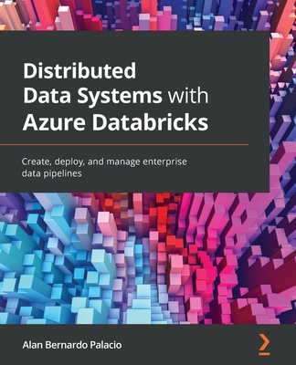 Distributed Data Systems with Azure Databricks: Create, deploy, and manage enterprise data pipelines-cover
