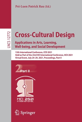 Cross-Cultural Design. Applications in Arts, Learning, Well-Being, and Social Development: 13th International Conference, CCD 2021, Held as Part of th-cover