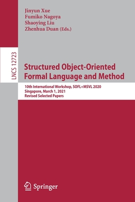 Structured Object-Oriented Formal Language and Method: 10th International Workshop, Sofl+msvl 2020, Singapore, March 1, 2021, Revised Selected Papers-cover