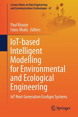 Iot-Based Intelligent Modelling for Environmental and Ecological Engineering: Iot Next Generation Ecoagro Systems-cover