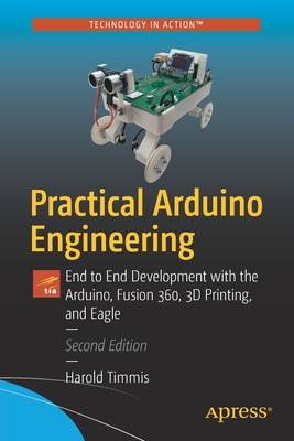 Practical Arduino Engineering: End to End Development with the Arduino, Fusion 360, 3D Printing, and Eagle-cover
