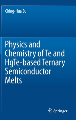 Physics and Chemistry of Te and Hgte-Based Ternary Semiconductor Melts-cover