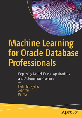 Machine Learning for Oracle Database Professionals: Deploying Model-Driven Applications and Automation Pipelines-cover