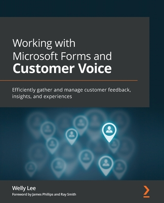 Working with Microsoft Forms and Customer Voice: Efficiently gather and manage customer feedback, insights, and experiences-cover