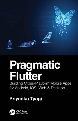Pragmatic Flutter: Building Cross-Platform Mobile Apps for Android, Ios, Web & Desktop-cover