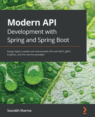 Modern API Development with Spring and Spring Boot: Design highly scalable and maintainable APIs with REST, gRPC, GraphQL, and the reactive paradigm-cover