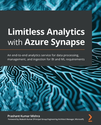 Limitless Analytics with Azure Synapse: An end-to-end analytics service for data processing, management, and ingestion for BI and ML requirements-cover
