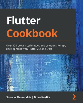 Flutter Cookbook: Over 100 proven techniques and solutions for app development with Flutter 2.2 and Dart-cover