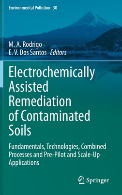 Electrochemically Assisted Remediation of Contaminated Soils: Fundamentals, Technologies, Combined Processes and Pre-Pilot and Scale-Up Applications-cover