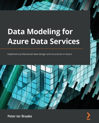 Data Modeling for Azure Data Services: Implement professional data design and structures in Azure-cover