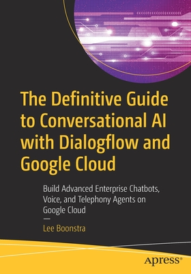 The Definitive Guide to Conversational AI with Dialogflow and Google Cloud: Build Advanced Enterprise Chatbots, Voice, and Telephony Agents on Google-cover