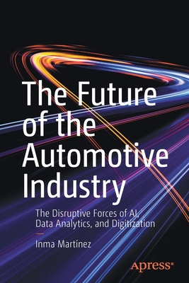 The Future of the Automotive Industry: The Disruptive Forces of Ai, Data Analytics, and Digitization-cover