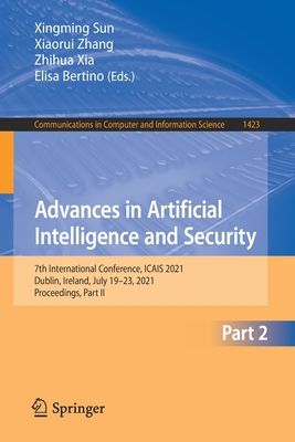 Advances in Artificial Intelligence and Security: 7th International Conference, Icais 2021, Dublin, Ireland, July 19-23, 2021, Proceedings, Part II-cover