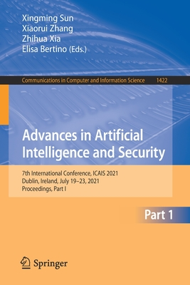 Advances in Artificial Intelligence and Security: 7th International Conference, Icais 2021, Dublin, Ireland, July 19-23, 2021, Proceedings, Part I-cover