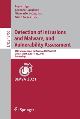 Detection of Intrusions and Malware, and Vulnerability Assessment: 18th International Conference, Dimva 2021, Virtual Event, July 14-16, 2021, Proceed-cover