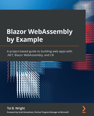 Blazor WebAssembly by Example: A project-based guide to building web apps with .NET, Blazor WebAssembly, and C#-cover