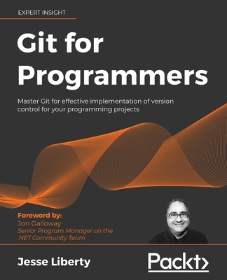 Git for Programmers: Master Git for effective implementation of version control for your programming projects-cover