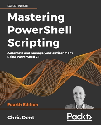 Mastering PowerShell Scripting - Fourth Edition: Automate and manage your environment using PowerShell 7.1-cover