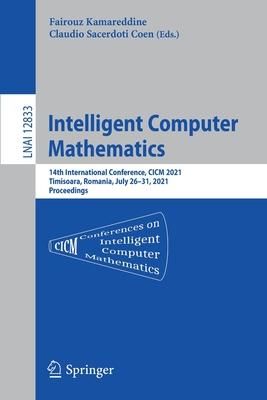 Intelligent Computer Mathematics: 14th International Conference, CICM 2021, Timisoara, Romania, July 26-31, 2021, Proceedings-cover