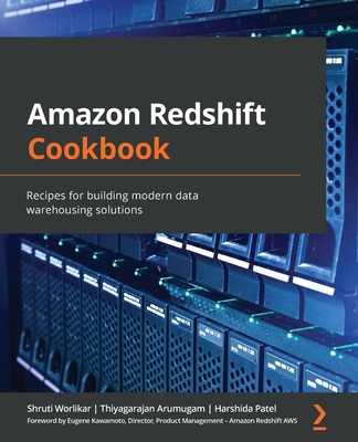 Amazon Redshift Cookbook: Recipes for building modern data warehousing solutions-cover