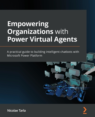 Empowering Organizations with Power Virtual Agents: A practical guide to building intelligent chatbots with Microsoft Power Platform-cover
