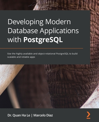 Developing Modern Database Applications with PostgreSQL: Use the highly available and object-relational PostgreSQL to build scalable and reliable apps-cover