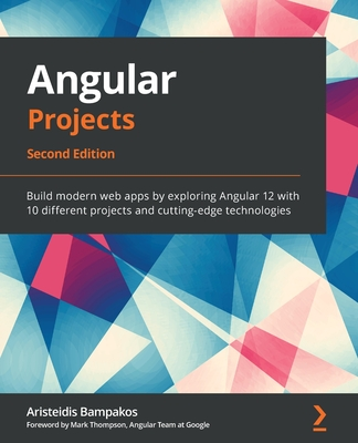 Angular Projects - Second Edition: Build modern web apps by exploring Angular 12 with 10 different projects and cutting-edge technologies-cover