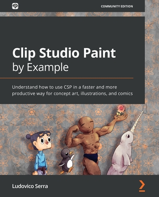Clip Studio Paint by Example: Understand how to use CSP in a faster and more productive way for concept art, illustrations, and comics-cover